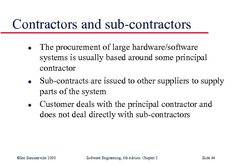 Contractors and sub-contractors l l l The procurement of large hardware/software systems is usually