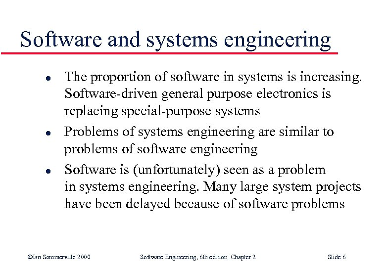 Software and systems engineering l l l The proportion of software in systems is