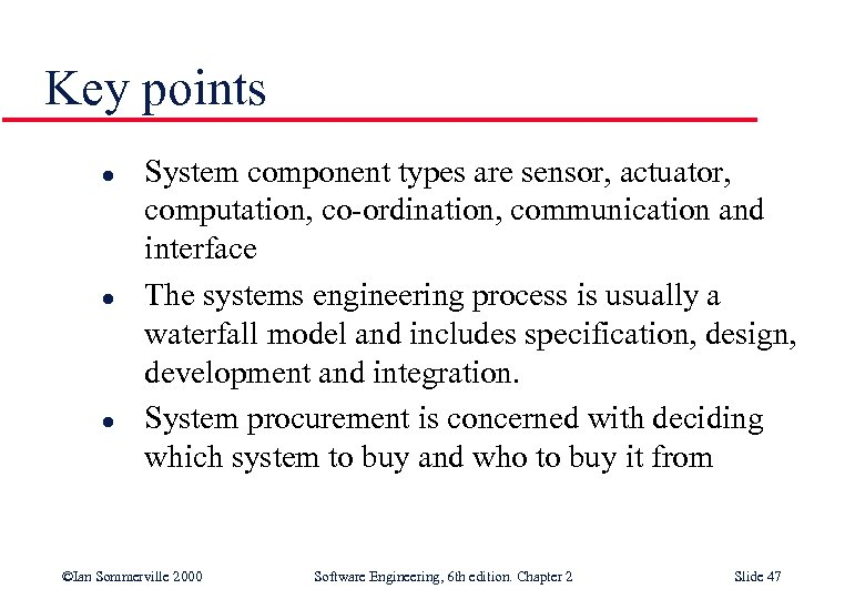 Key points l l l System component types are sensor, actuator, computation, co-ordination, communication