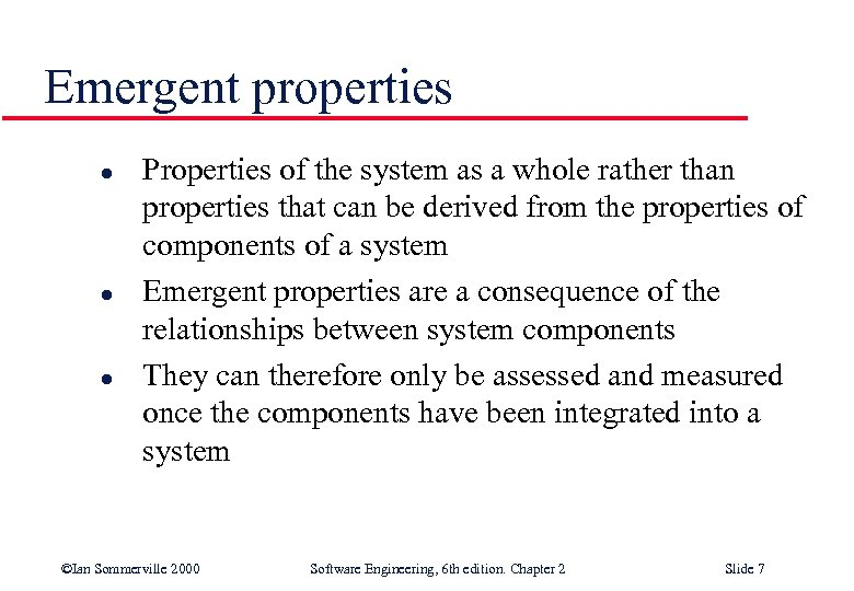 Emergent properties l l l Properties of the system as a whole rather than