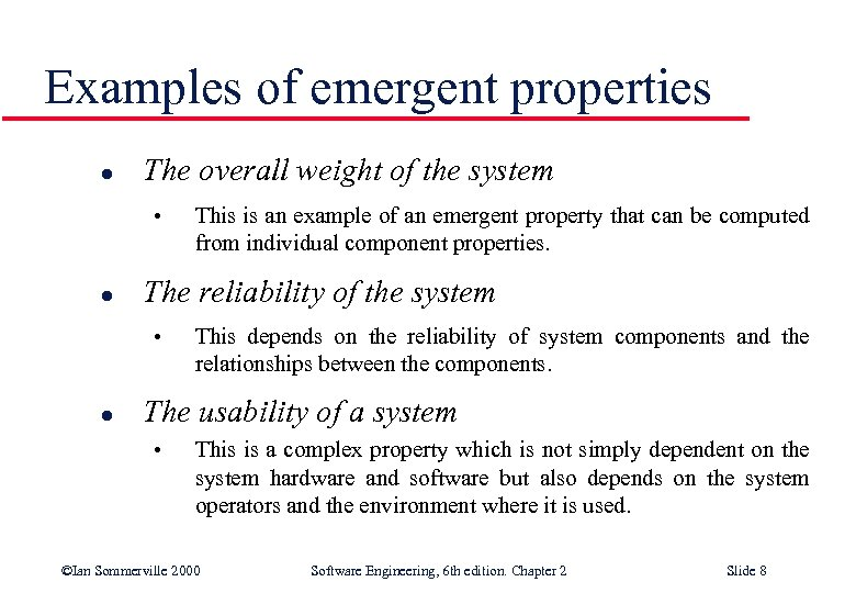 Examples of emergent properties l The overall weight of the system • l The