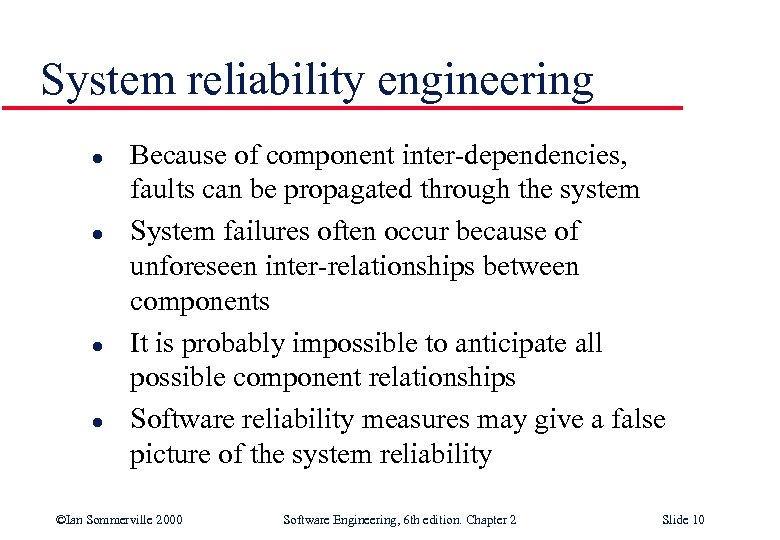 System reliability engineering l l Because of component inter-dependencies, faults can be propagated through