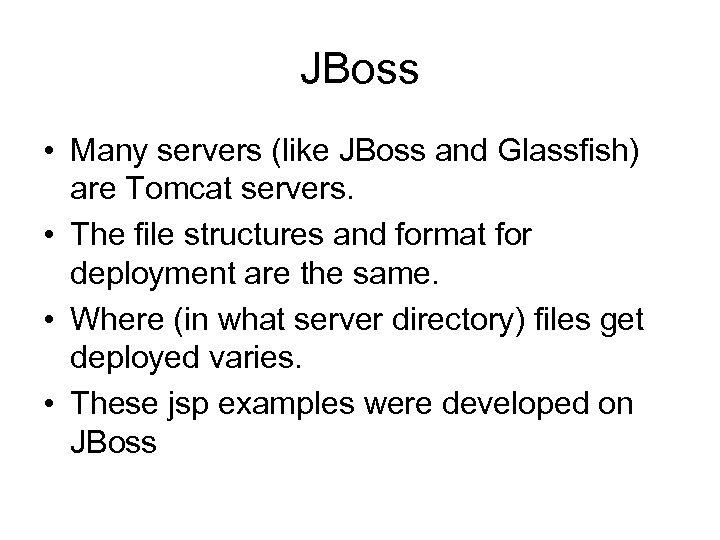 JBoss • Many servers (like JBoss and Glassfish) are Tomcat servers. • The file