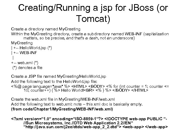 Creating/Running a jsp for JBoss (or Tomcat) Create a directory named My. Greeting Within