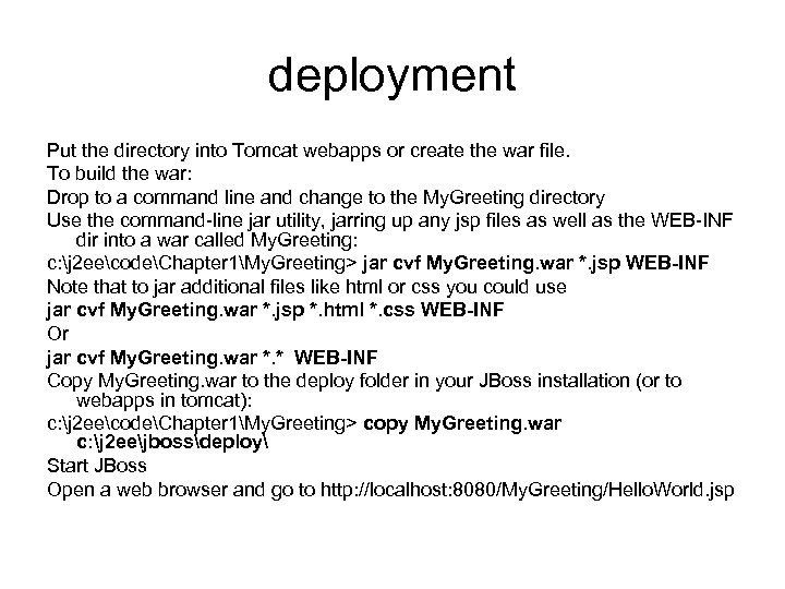 deployment Put the directory into Tomcat webapps or create the war file. To build