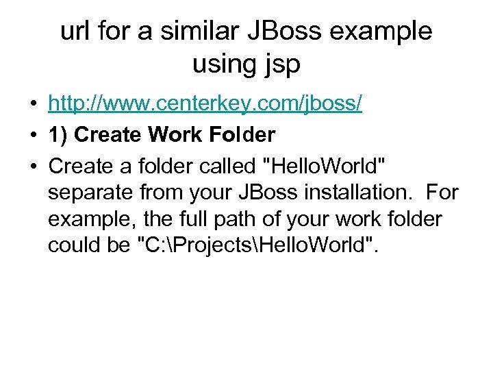 url for a similar JBoss example using jsp • http: //www. centerkey. com/jboss/ •