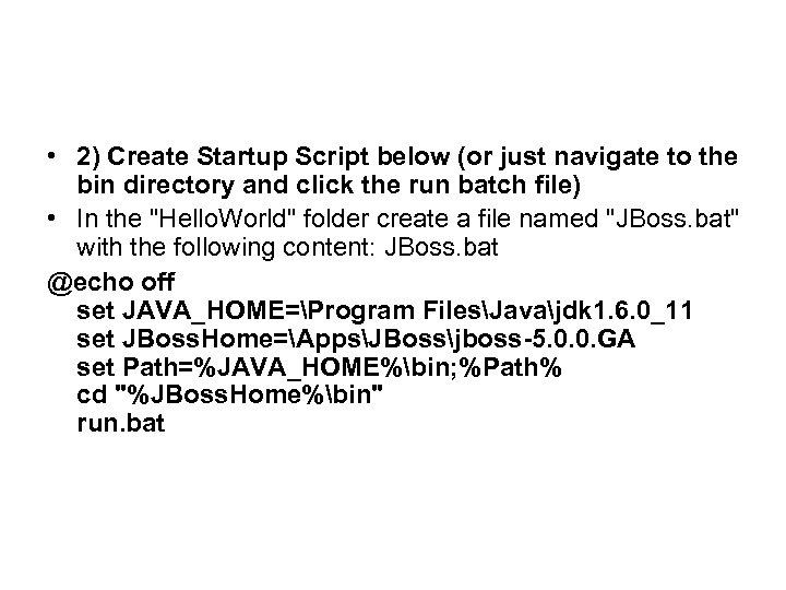• 2) Create Startup Script below (or just navigate to the bin directory