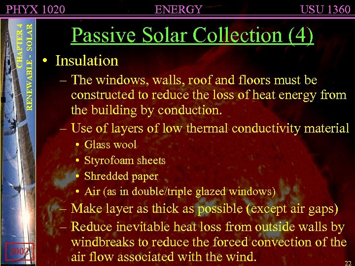 CHAPTER 4 RENEWABLE - SOLAR PHYX 1020 ENERGY Passive Solar Collection (4) • Insulation