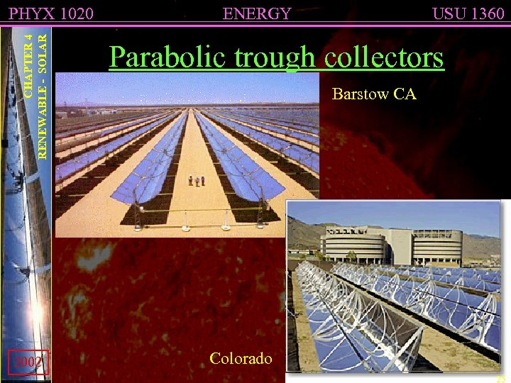 CHAPTER 4 RENEWABLE - SOLAR PHYX 1020 2002 ENERGY USU 1360 Parabolic trough collectors