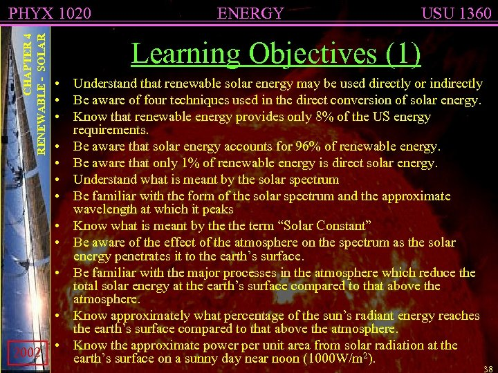 CHAPTER 4 RENEWABLE - SOLAR PHYX 1020 2002 ENERGY USU 1360 Learning Objectives (1)