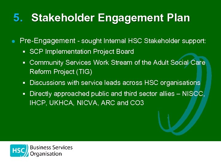 5. Stakeholder Engagement Plan l Pre-Engagement - sought Internal HSC Stakeholder support: § SCP