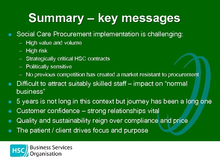 Summary – key messages l Social Care Procurement implementation is challenging: – High value