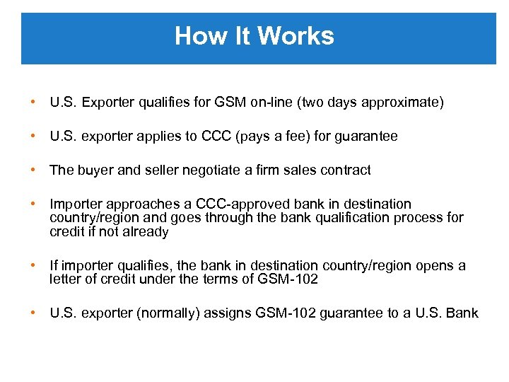How It Works • U. S. Exporter qualifies for GSM on-line (two days approximate)