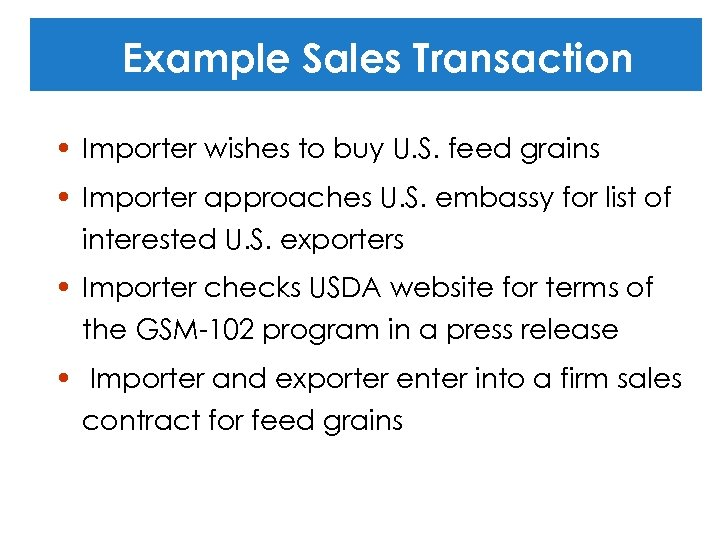 Example Sales Transaction • Importer wishes to buy U. S. feed grains • Importer