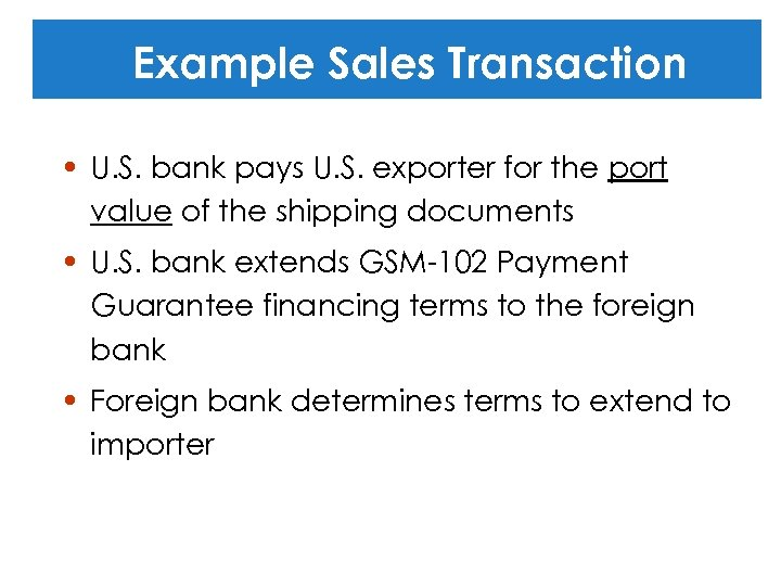 Example Sales Transaction • U. S. bank pays U. S. exporter for the port