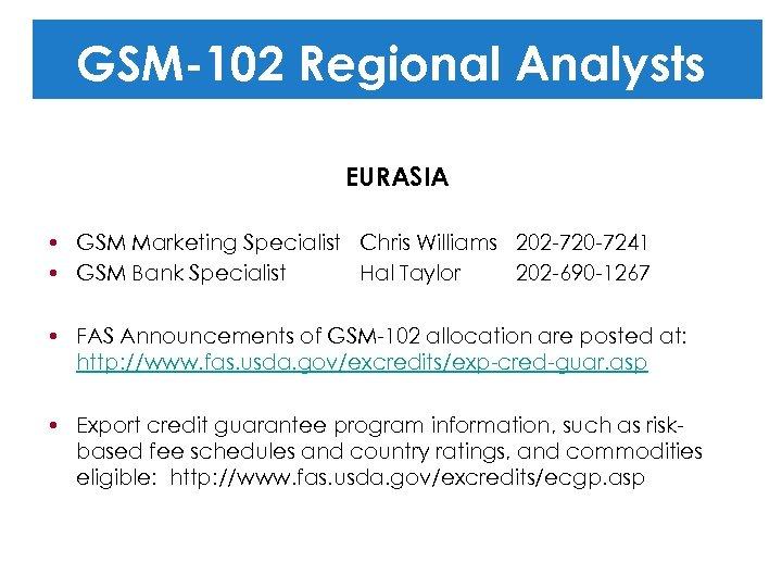 GSM-102 Regional Analysts EURASIA • GSM Marketing Specialist Chris Williams 202 -720 -7241 •
