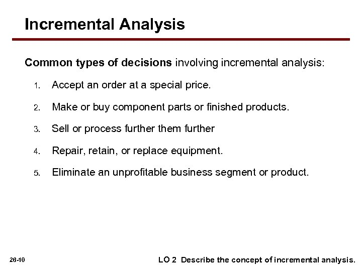 Incremental Analysis Common types of decisions involving incremental analysis: 1. 2. Make or buy