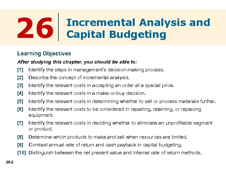 26 Incremental Analysis and Capital Budgeting Learning Objectives After studying this chapter, you should