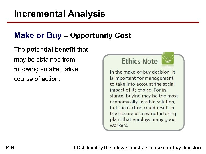 Incremental Analysis Make or Buy – Opportunity Cost The potential benefit that may be