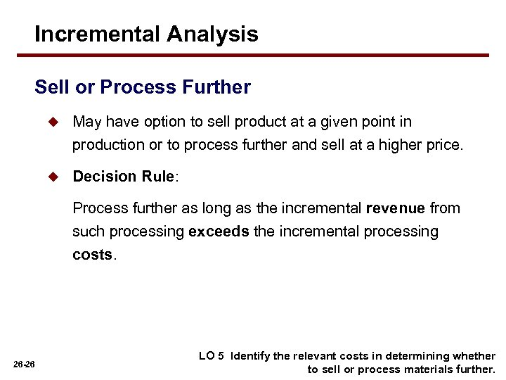 Incremental Analysis Sell or Process Further u May have option to sell product at
