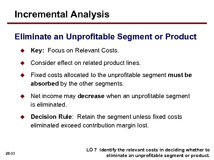 Incremental Analysis Eliminate an Unprofitable Segment or Product u u Consider effect on related
