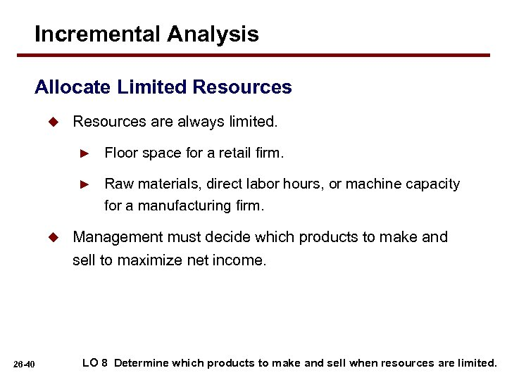 Incremental Analysis Allocate Limited Resources u Resources are always limited. ► Floor space for