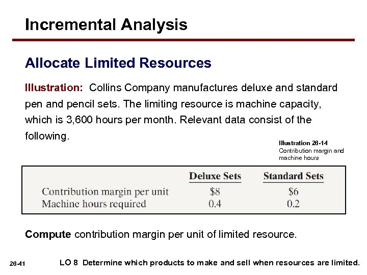 Incremental Analysis Allocate Limited Resources Illustration: Collins Company manufactures deluxe and standard pen and