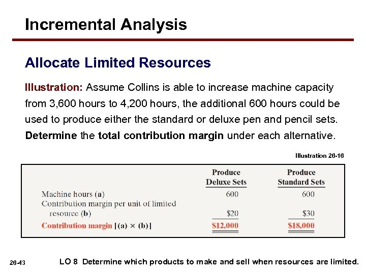 Incremental Analysis Allocate Limited Resources Illustration: Assume Collins is able to increase machine capacity