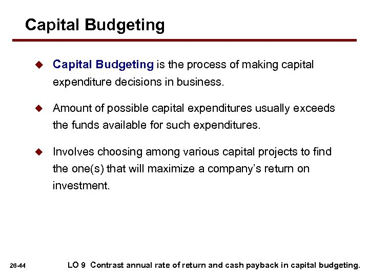 Capital Budgeting u u Amount of possible capital expenditures usually exceeds the funds available