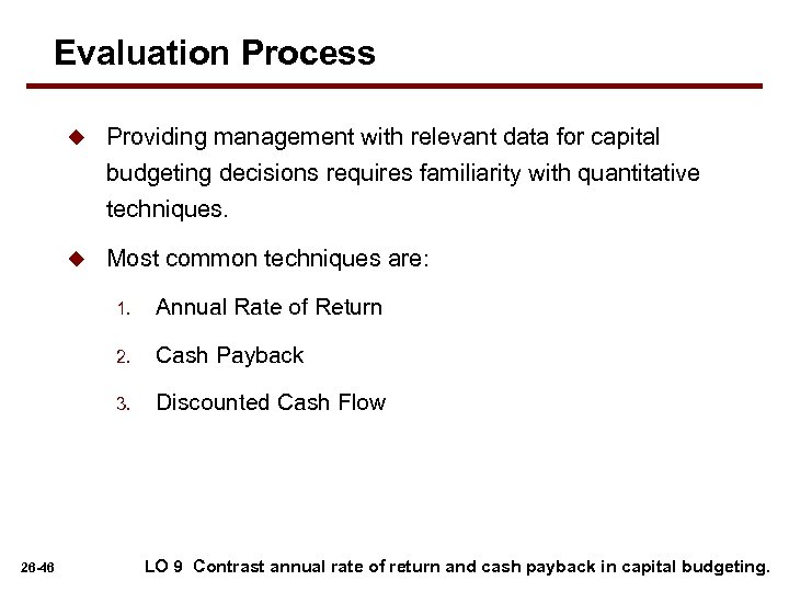 Evaluation Process u Providing management with relevant data for capital budgeting decisions requires familiarity