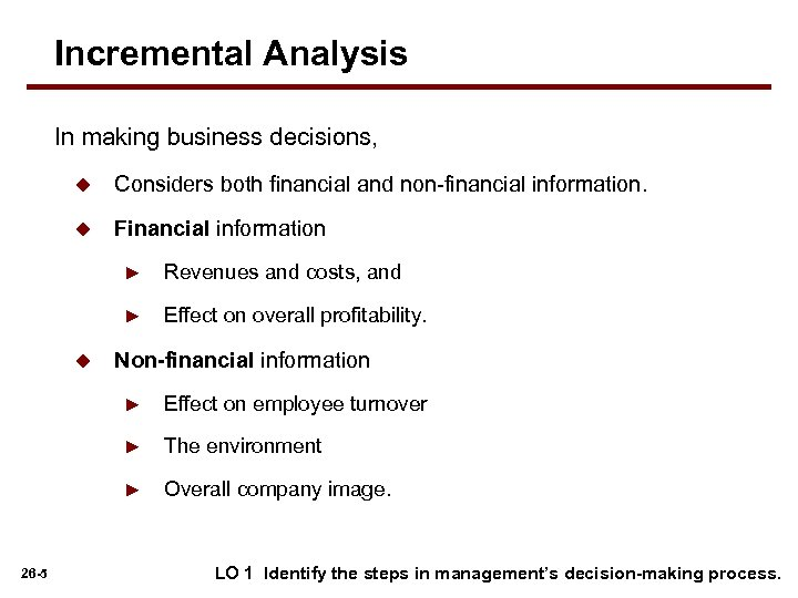Incremental Analysis In making business decisions, u Considers both financial and non-financial information. u
