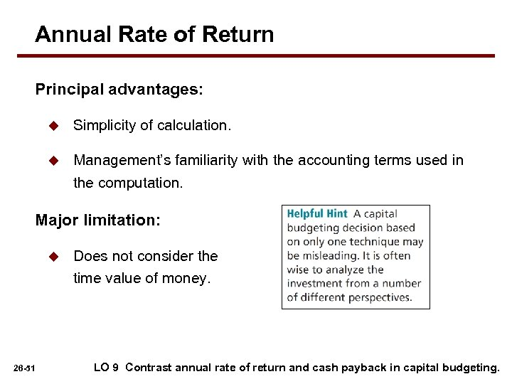 Annual Rate of Return Principal advantages: u Simplicity of calculation. u Management's familiarity with