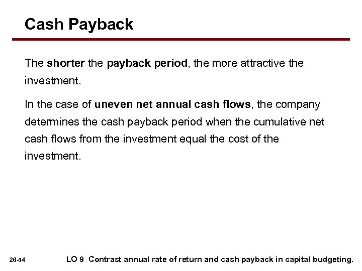 Cash Payback The shorter the payback period, the more attractive the investment. In the