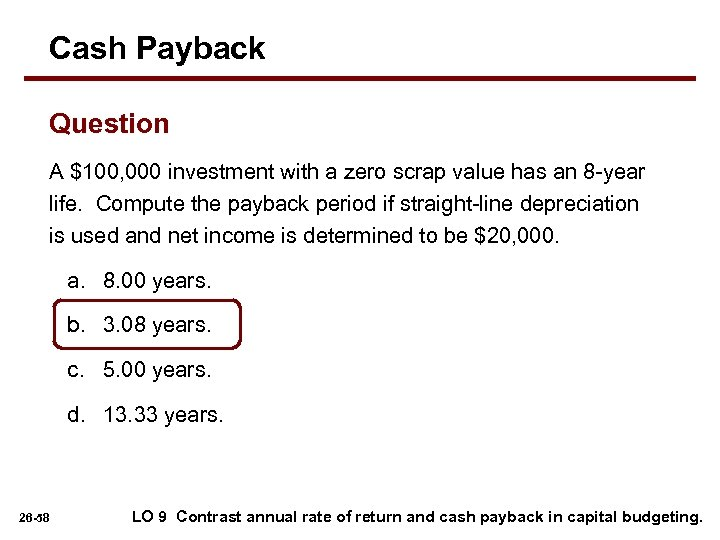 Cash Payback Question A $100, 000 investment with a zero scrap value has an