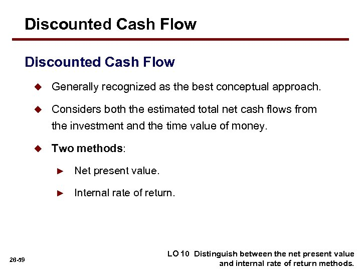 Discounted Cash Flow u Generally recognized as the best conceptual approach. u Considers both