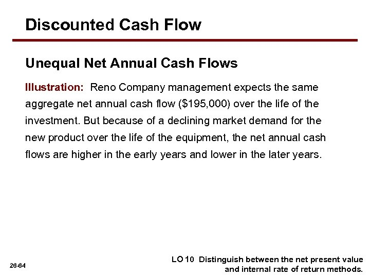 Discounted Cash Flow Unequal Net Annual Cash Flows Illustration: Reno Company management expects the