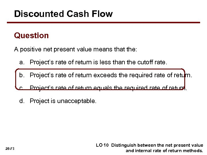 Discounted Cash Flow Question A positive net present value means that the: a. Project's