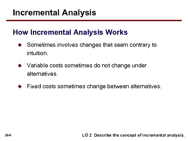 Incremental Analysis How Incremental Analysis Works u u Variable costs sometimes do not change