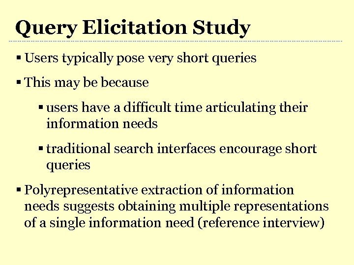 Query Elicitation Study § Users typically pose very short queries § This may be
