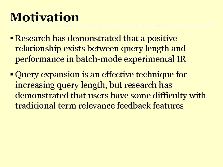Motivation § Research has demonstrated that a positive relationship exists between query length and