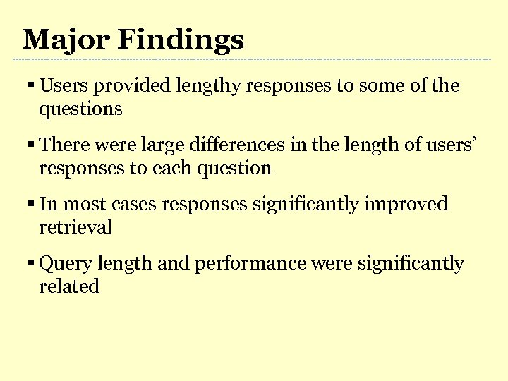 Major Findings § Users provided lengthy responses to some of the questions § There