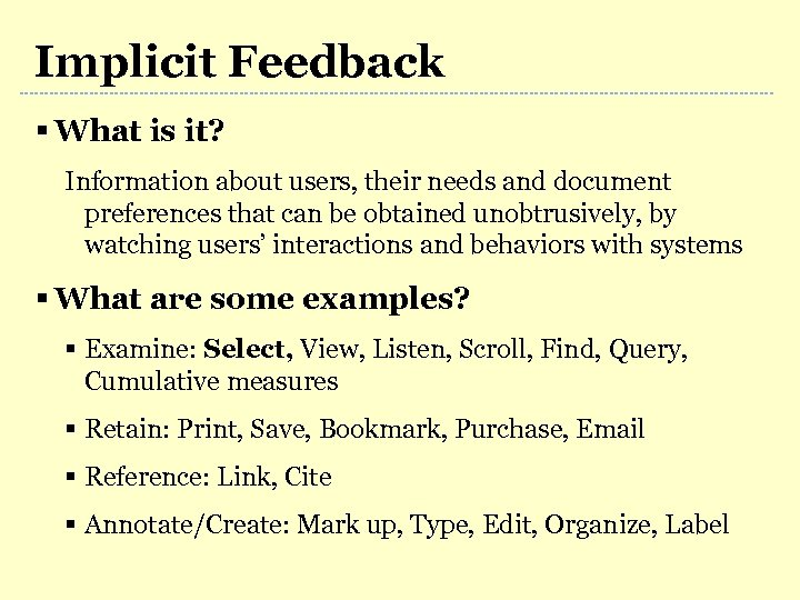 Implicit Feedback § What is it? Information about users, their needs and document preferences