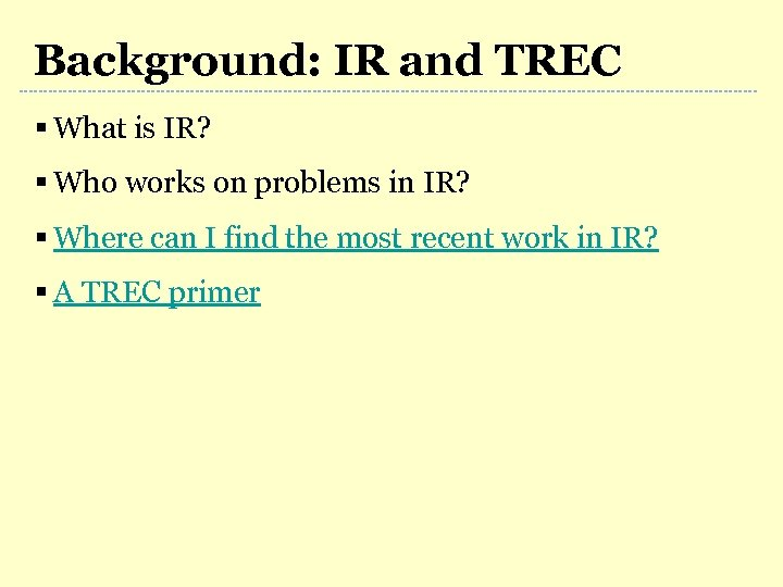 Background: IR and TREC § What is IR? § Who works on problems in