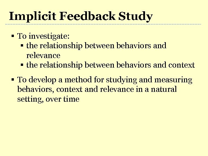 Implicit Feedback Study § To investigate: § the relationship between behaviors and relevance §