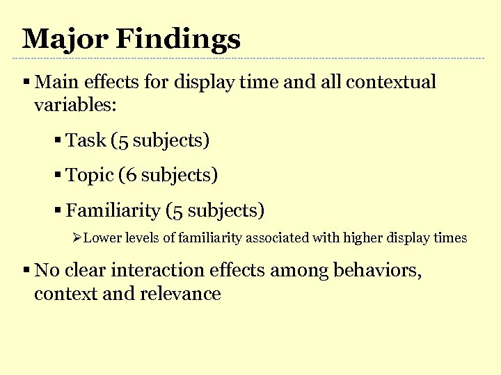 Major Findings § Main effects for display time and all contextual variables: § Task