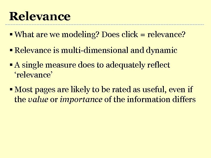 Relevance § What are we modeling? Does click = relevance? § Relevance is multi-dimensional
