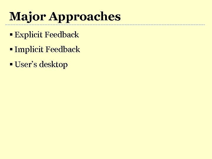 Major Approaches § Explicit Feedback § Implicit Feedback § User's desktop