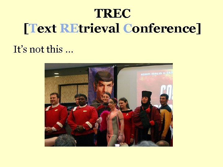 TREC [Text REtrieval Conference] It's not this …