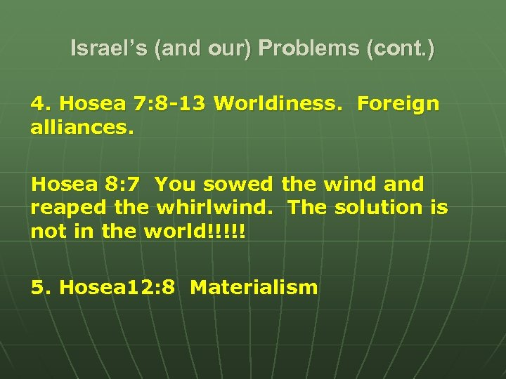 Israel's (and our) Problems (cont. ) 4. Hosea 7: 8 -13 Worldiness. Foreign alliances.