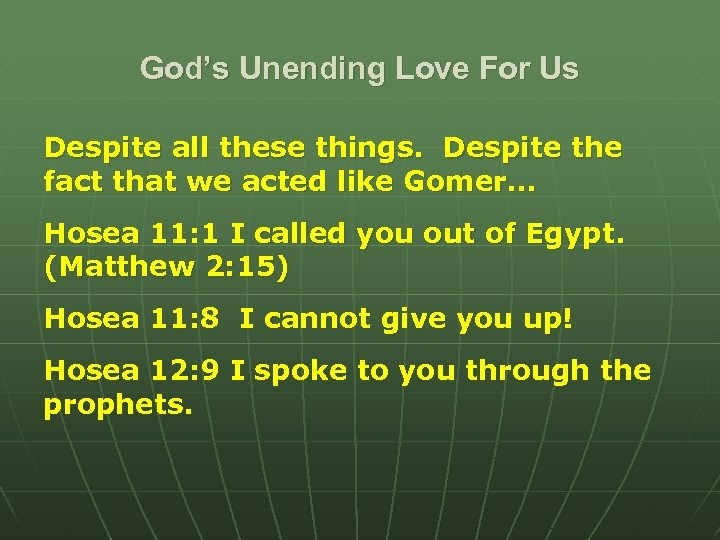 God's Unending Love For Us Despite all these things. Despite the fact that we